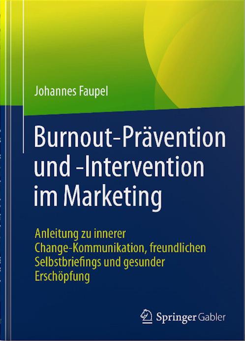 Burnout-Prävention und -Intervention im Marketing Anleitung zu innerer Change-Kommunikation, freundlichen Selbstbriefings und gesunder Erschöpfung